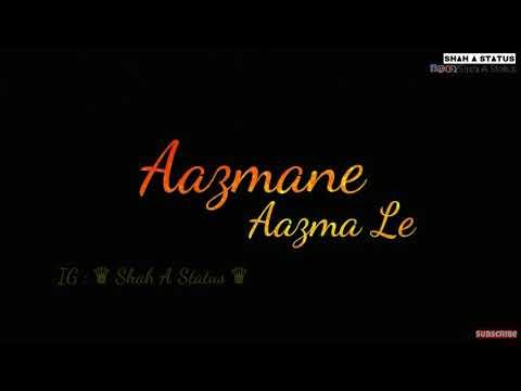 aazmane-aazma-le-whatsapp-status-|-kabir-singh-|-shah-a-status-|