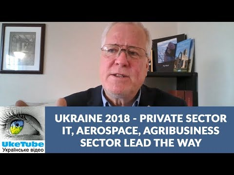 Ukraine 2018: Private sector leads with IT, agribusiness, aerospace, education