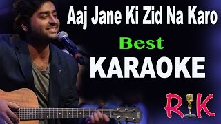 AAJ JANE KI ZID NA KARO | KARAOKE | ARIJIT SINGH | With Lyrics