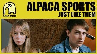 ALPACA SPORTS - Just Like Them [Official]