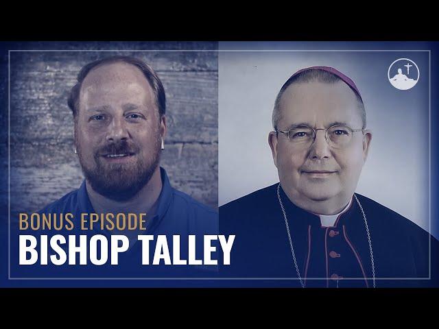 Bonus Episode: Bishop Talley