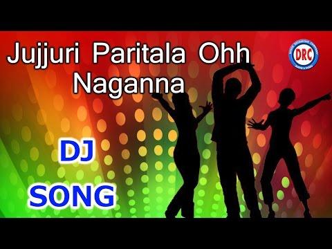 Jujjuri Paritala ohh Naganna  Dj Song || Telangana Folk Dj Songs