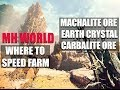 MONSTER HUNTER WORLD - WHERE TO SPEED FARM: EARTH CRYSTAL, CARBALITE ORE, MACHALITE ORE AND MORE