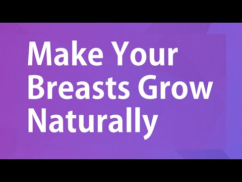 Make Your Breasts Grow Naturally - High Estrogen Foods for Natural growth of your Breasts