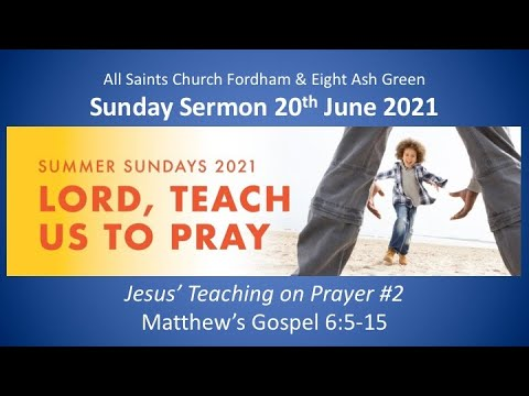 Download 20th June 2021 Sermon. Jesus' Teaching on Prayer #2 (Matthew 6:5-15)