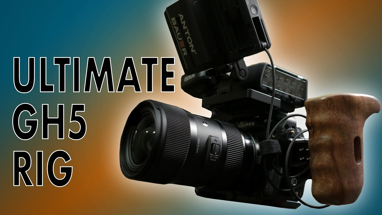 Ultimate Panasonic Gh5 Rig Youtube