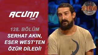 Serhat Akın, Eser West'ten Özür Diledi! | Bölüm 128 | Survivor 2017