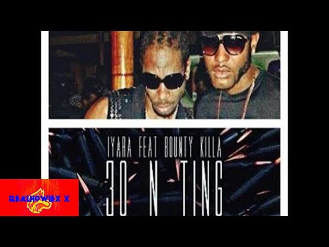 Bounty Killa Ft Iyara - 30 N Ting / Nuh Bad Like Alliance - July 2017