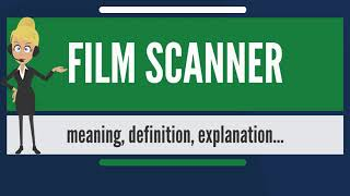 What is FILM SCANNER? What does FILM SCANNER mean? FILM SCANNER meaning & explanation