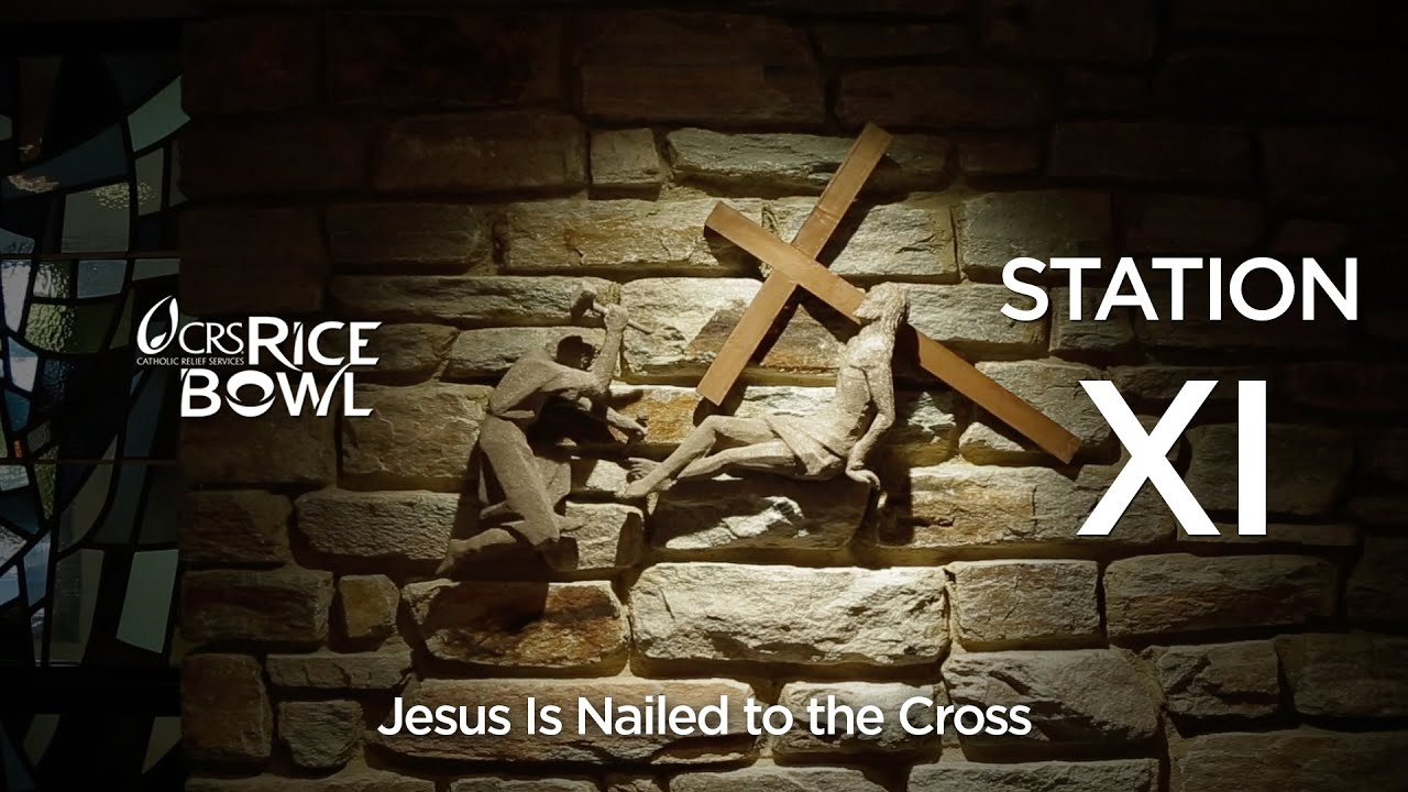 Station XI: Jesus is Nailed to the Cross | CRS Rice Bowl - YouTube