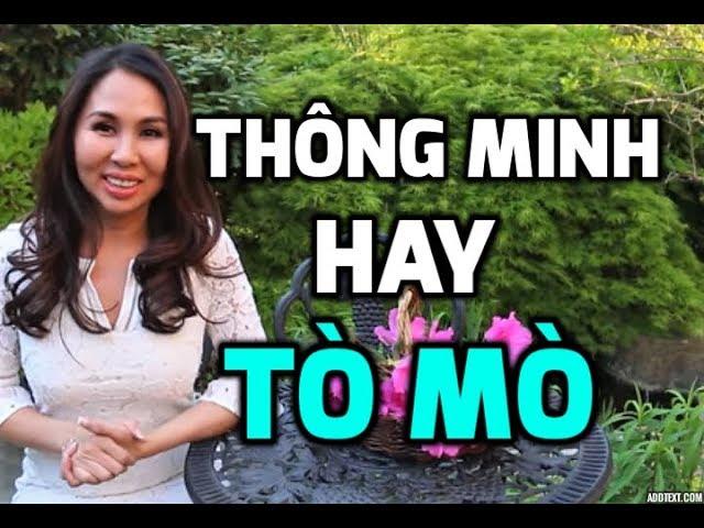 THÔNG MINH hay TÒ MÒ I Chìa Khóa Tri Thức Cho Bạn