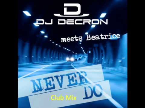 DJ Decron meets Beatrice - Never Do (Club Mix)