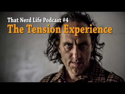The Tension Experience That Nerd Life Podcast 4