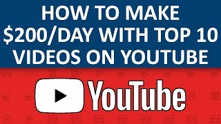 How To Make $200 Per Day With Top 10 Videos On YouTube (Step By Step)