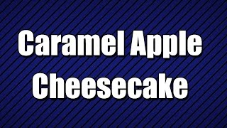 Caramel Apple Cheesecake - My3 Foods - Easy To Learn