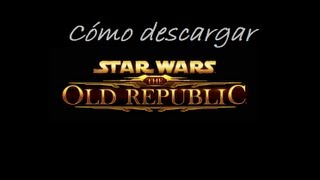 Descargar e instalar Star Wars The Old Republic Free to play pc(, 2013-05-22T18:33:30.000Z)