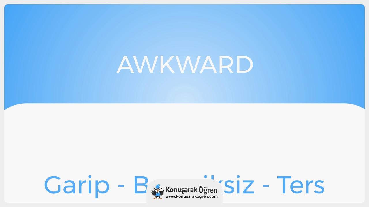 Awkward ne demek