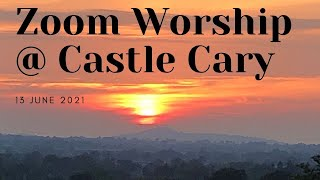 13 June 2021 Zoom Worship @ Castle Cary
