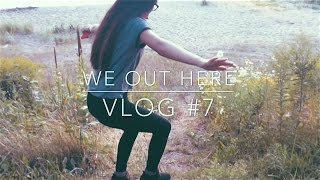 vlog #7 | we out here