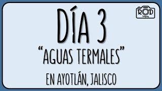 DÍA 3. AGUAS TERMALES EN AYOTLÁN, JALISCO // VIAJE POR MICHOACÁN 2019