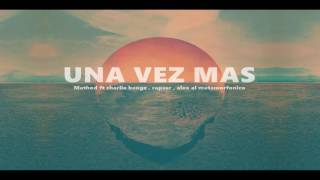 Una vez mas - Method ft charlie bangz , rapser & alex el metamorfonico
