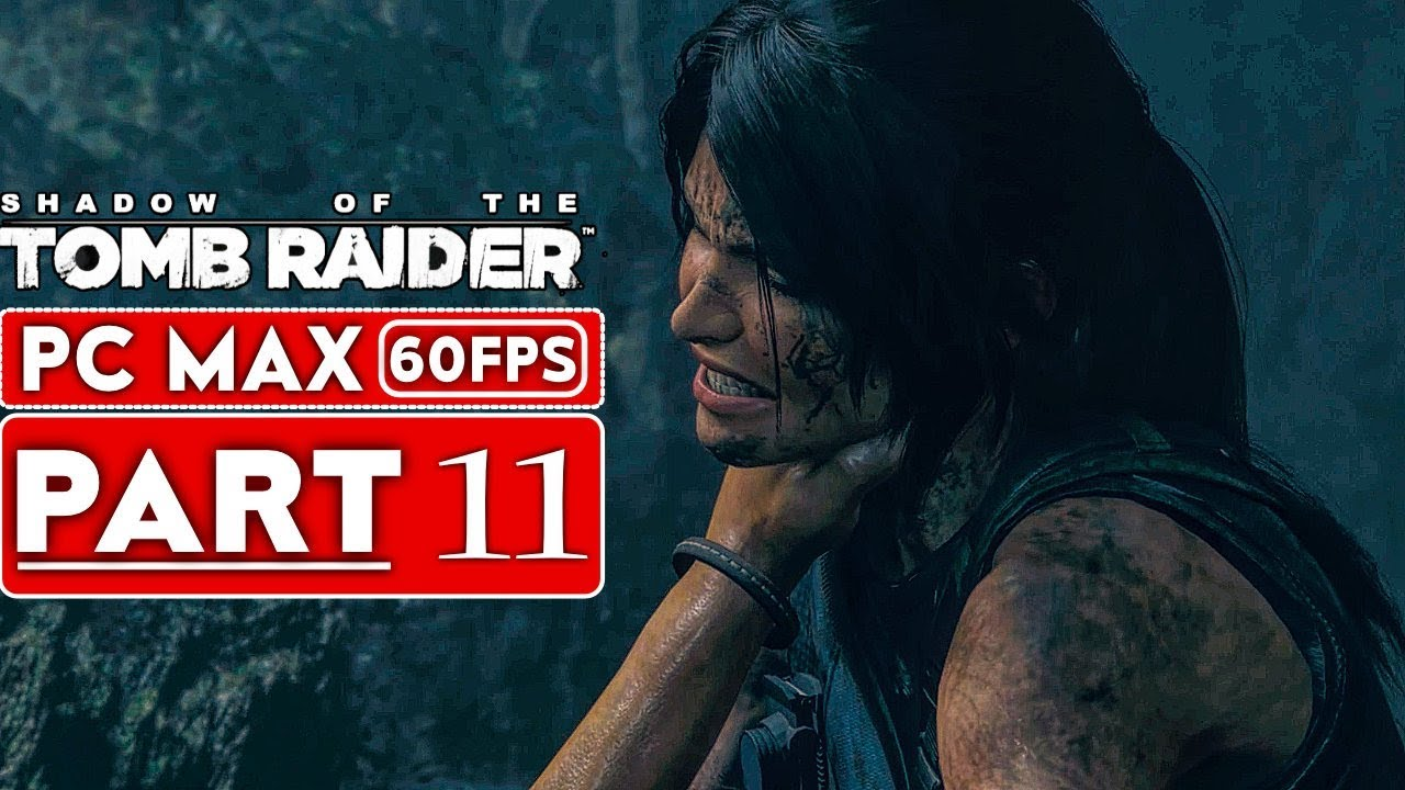 SHADOW OF THE TOMB RAIDER Gameplay Walkthrough Part 11 [1080p HD 60FPS PC] - No Commentary