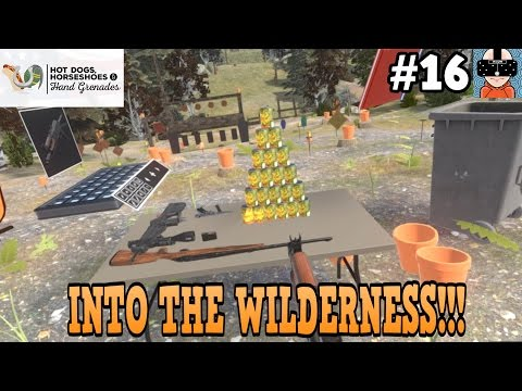 INTO THE WILDERNESS!!! | Hot Dogs, Horseshoes & Hand Grenades | Early Access | HTC VIVE|#16