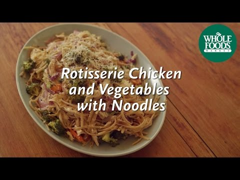 Rotisserie Chicken and Vegetables with Noodles | Homemade Healthy | Whole Foods Market