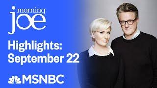 Watch Morning Joe Highlights: September 22 | MSNBC