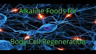 Alkaline Foods that Clean, Repair and Produce New Cells In Your Body - Cell Regeneration Video