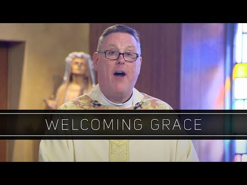 Welcoming Grace | Homily: Father William Kelly