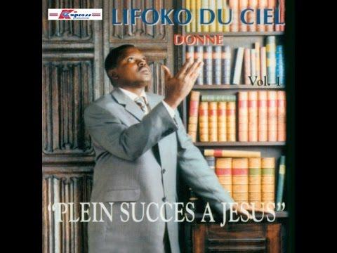 Lifoko Du Ciel - Plein Succès à Jésus (album complet)