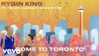 Rygin king, Trevor Jackson, Nadia Stone - Come to Toronto (Official Audio)