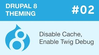 Drupal 8 Theming - Part 02 - Disable Cache, Enable Twig Debug