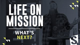 What's Next?  ||  Life On Mission