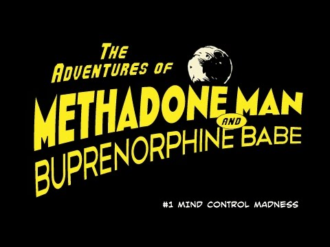 The Adventures of Methadone Man and Buprenorphine Babe Webisode #1: Mind Control Madness