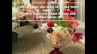 Cách làm kem sầu riêng và cà phê thơm ngon! How to make ice-cream. Durian and Coffee flavor!