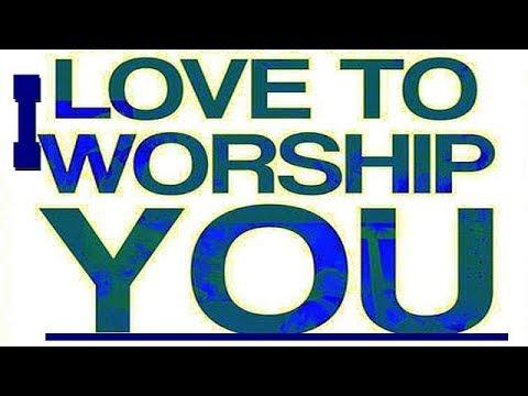 I Love to Worship You
