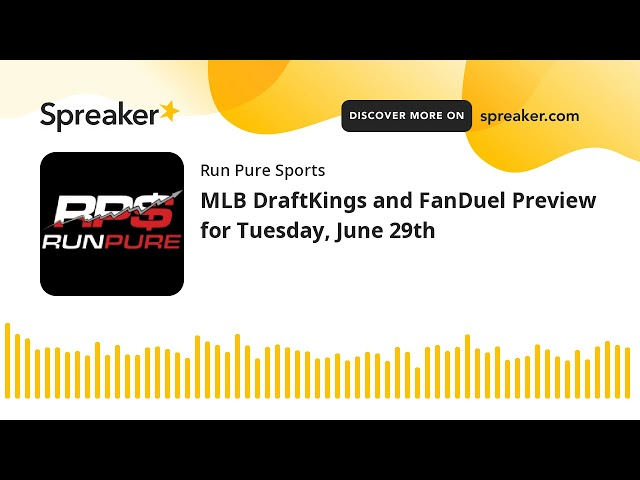 MLB DraftKings and FanDuel Preview for Tuesday, June 29th