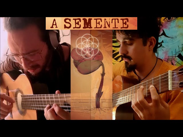 A Semente (Luciano Renan) | Classical Guitar and Brazilian Guitar - Feat. Pedro Terra