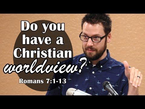 Toward a Christian Worldview: Romans 7:1-13