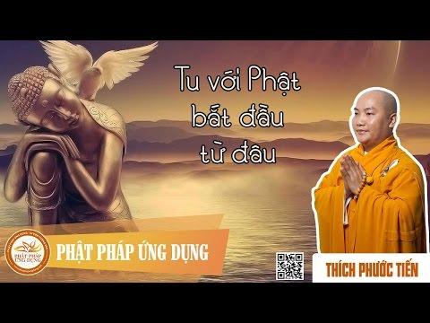 Tu Phật Bắt đầu Từ đâu - Thuyết Pháp Thầy Thích Phước Tiến