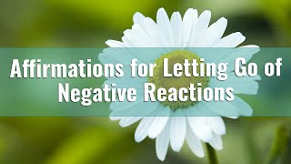 Affirmations Mantra for Letting Go of Negative Reactions to Life