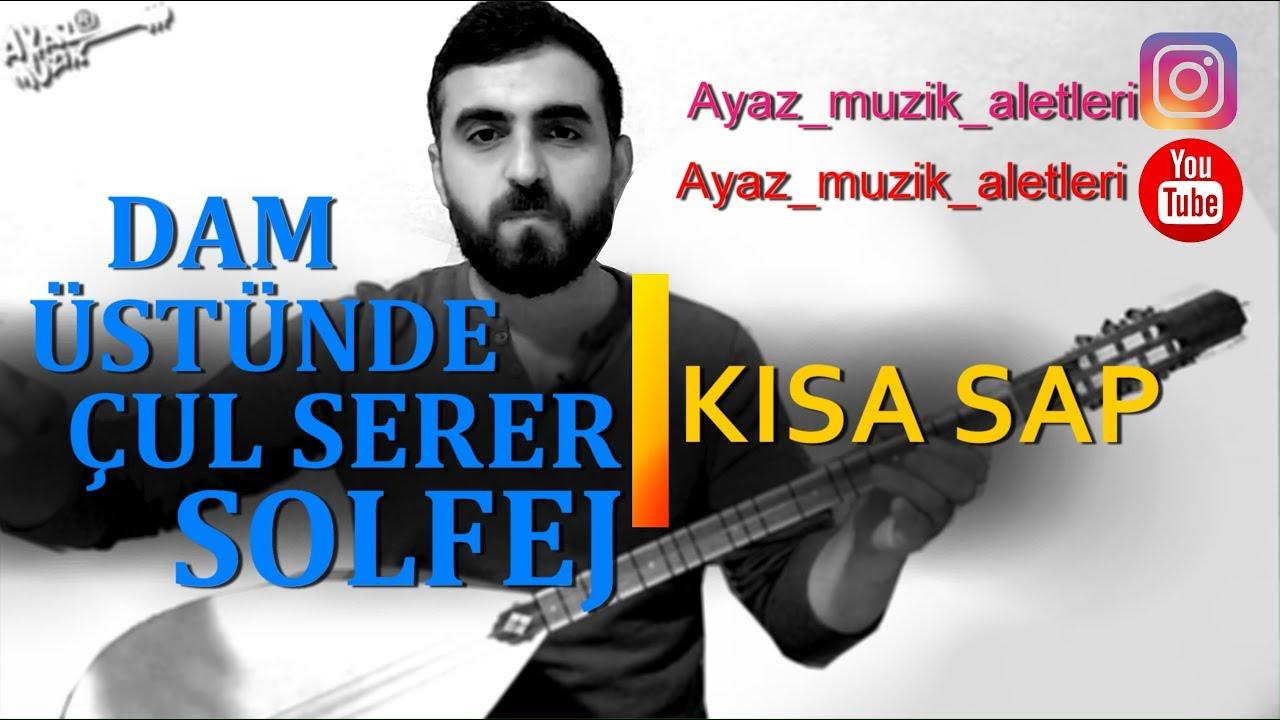 Dam Üstünde Çul Serer-solfej (Kısa sap)