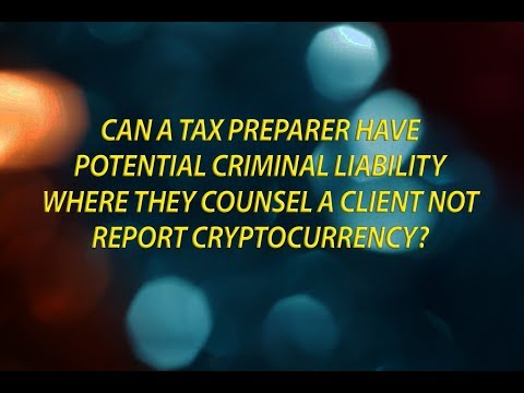 Can a tax preparer have criminal liability where they counsel a client not to report cryptocurrency