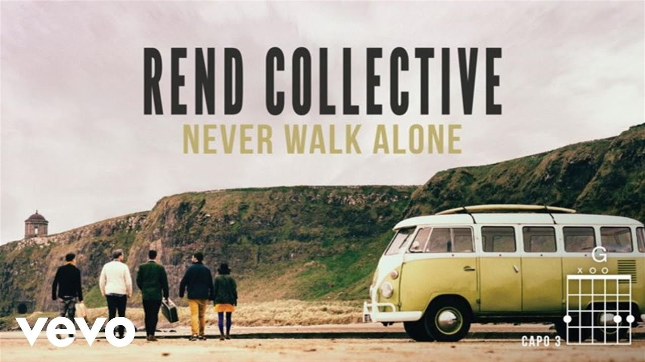 Rend Collective   Never Walk Alone Lyrics And Chords