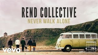 Rend Collective - Never Walk Alone (Lyrics And Chords)