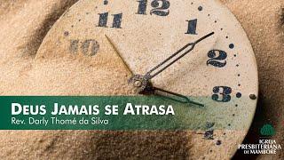 Deus Jamais se Atrasa | Rev. Darly Thomé da Silva