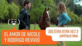 El amor de Nicole y Rodrigo revivió | Soltera Otra Vez 3 | Capítulo Final