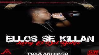 Larry El Del Bakeo- Ellos Se Killlan (Prod. Daury)
